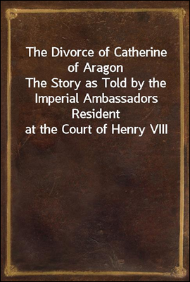 The Divorce of Catherine of Ar...