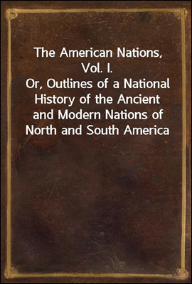 The American Nations, Vol. I.
