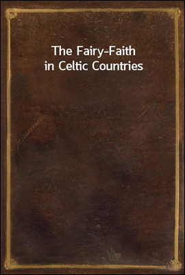 The Fairy-Faith in Celtic Coun...