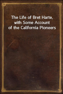The Life of Bret Harte, with S...