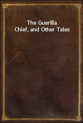 The Guerilla Chief, and Other ...