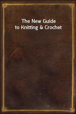 The New Guide to Knitting & Cr...