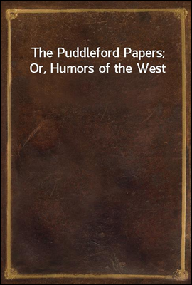 The Puddleford Papers; Or, Hum...
