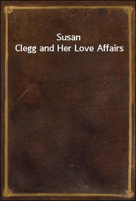 Susan Clegg and Her Love Affai...