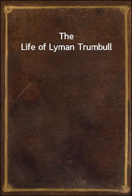 The Life of Lyman Trumbull