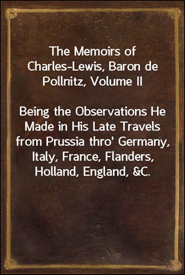The Memoirs of Charles-Lewis, Baron de Pollnitz, Volume II