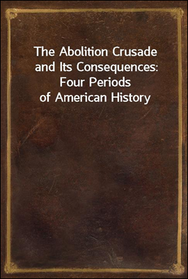 The Abolition Crusade and Its ...