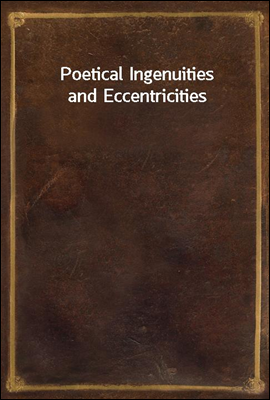 Poetical Ingenuities and Eccen...