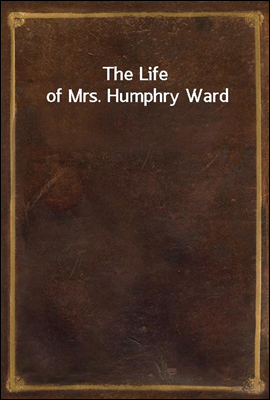 The Life of Mrs. Humphry Ward