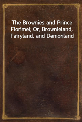 The Brownies and Prince Florim...