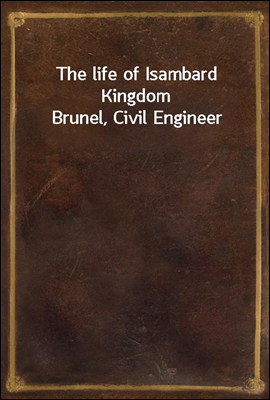 The life of Isambard Kingdom B...