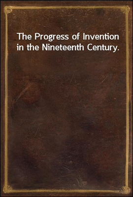 The Progress of Invention in t...
