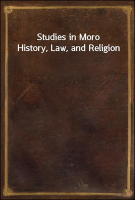 Studies in Moro History, Law, ...