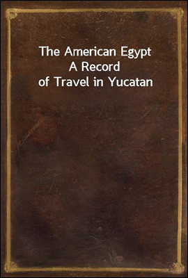 The American Egypt A Record of...