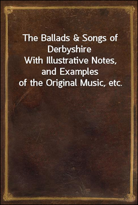 The Ballads & Songs of Derbysh...