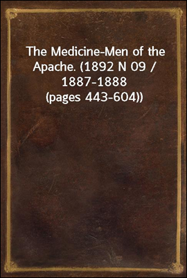 The Medicine-Men of the Apache...