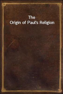 The Origin of Paul's Religion