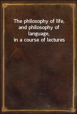 The philosophy of life, and ph...