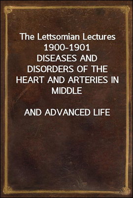 The Lettsomian Lectures 1900-1...