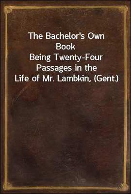 The Bachelor's Own Book Being ...