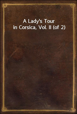 A Lady's Tour in Corsica, Vol. II (of 2)