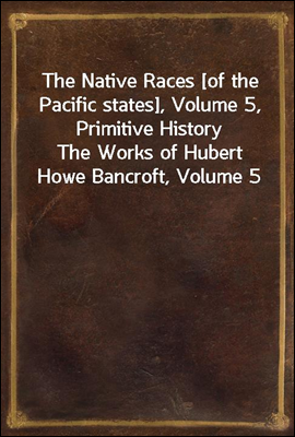 The Native Races [of the Pacif...