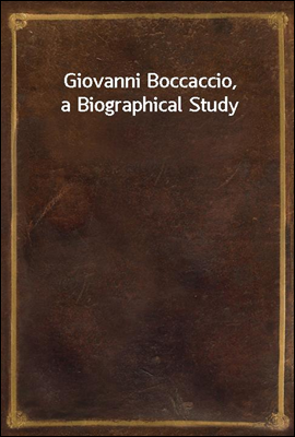 Giovanni Boccaccio, a Biographical Study
