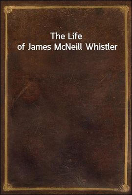 The Life of James McNeill Whis...