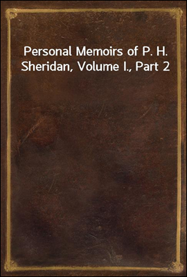 Personal Memoirs of P. H. Sheridan, Volume I., Part 2