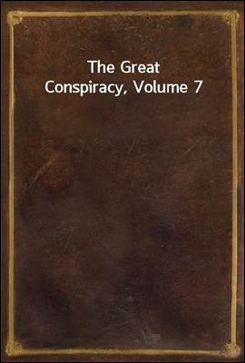 The Great Conspiracy, Volume 7