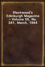 Blackwood's Edinburgh Magazine - Volume 55, No. 341, March, 1844